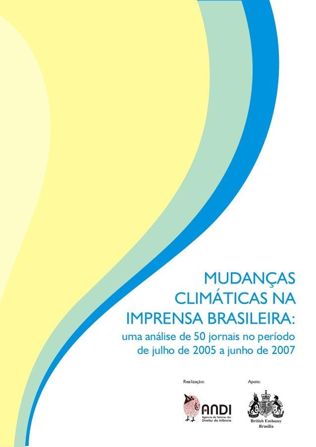 Notas e Observações 1.O presente texto, com os resultados da pesquisa Mudanças Climáticas na Imprensa Brasileira: uma aná...