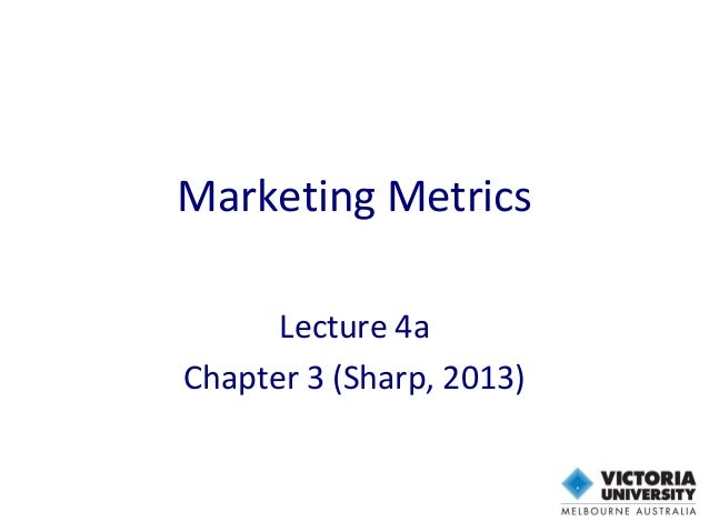 Marketing Metrics Lecture 4a Chapter 3 (Sharp, 2013)
