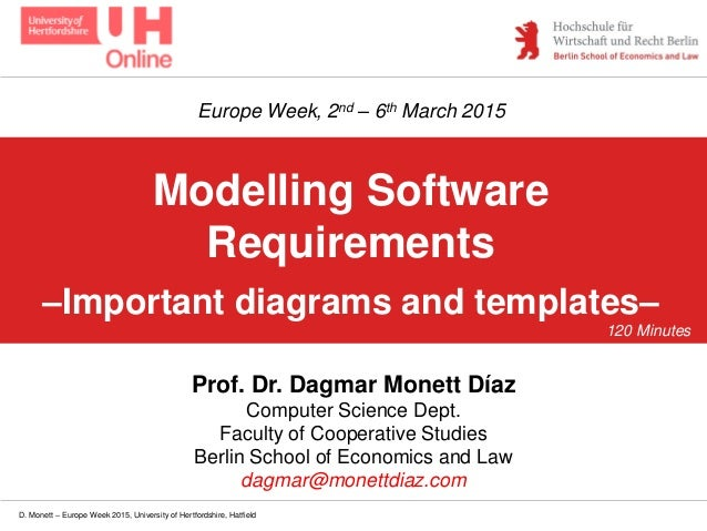 D. Monett – Europe Week 2015, University of Hertfordshire, Hatfield Modelling Software Requirements –Important diagrams an...