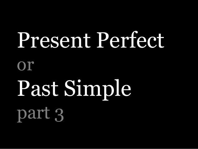 Present Perfect or  Past Simple part 3