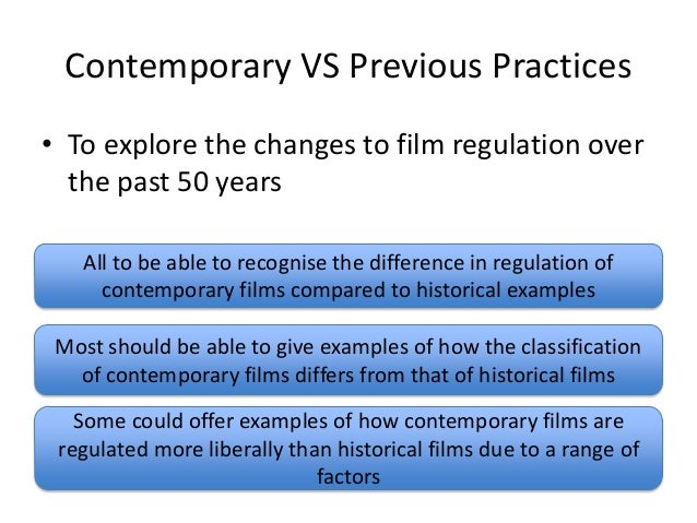 Contemporary VS Previous Practices • To explore the changes to film regulation over the past 50 years All to be able to re...