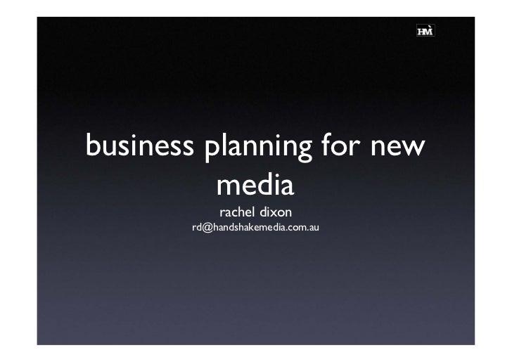 business planning for new           media             rachel dixon        rd@handshakemedia.com.au