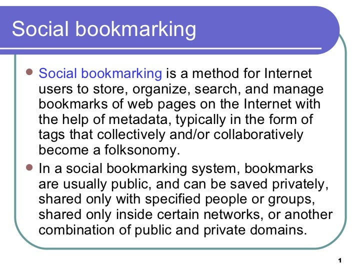 Social bookmarking    Social bookmarking is a method for Internet     users to store, organize, search, and manage     bo...