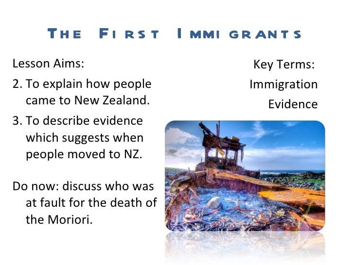 The First Immigrants <ul><li>Lesson Aims: </li></ul><ul><li>To explain how people came to New Zealand. </li></ul><ul><li>T...