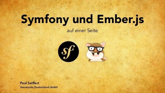 Symfony und Ember.js auf einer Seite Paul Seiffert SensioLabs Deutschland GmbH