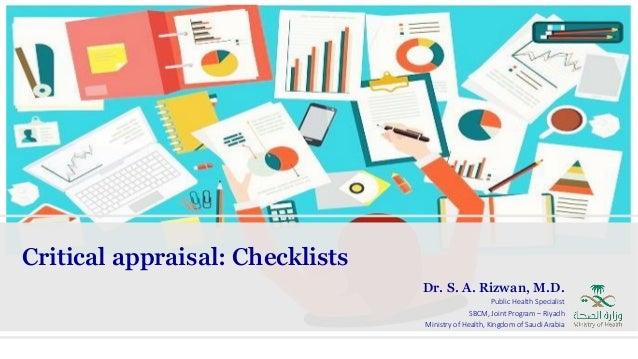 Critical appraisal: Checklists Dr. S. A. Rizwan, M.D. Public Health Specialist SBCM, Joint Program – Riyadh Ministry of He...