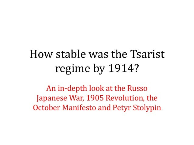 How stable was the Tsaristregime by 1914?An in-depth look at the RussoJapanese War, 1905 Revolution, theOctober Manifesto ...