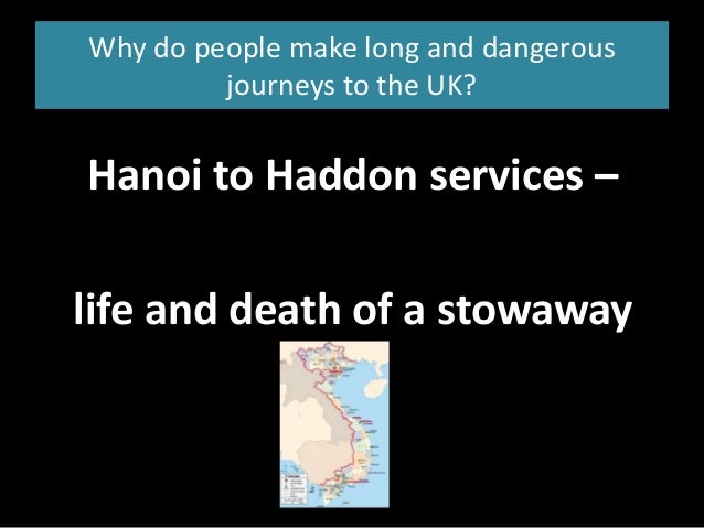 Why do people make long and dangerous journeys to the UK? Hanoi to Haddon services – life and death of a stowaway