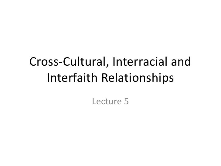 Cross-Cultural, Interracial and    Interfaith Relationships            Lecture 5