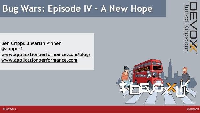 #BugWars @appperf Bug Wars: Episode IV – A New Hope Ben Cripps & Martin Pinner @appperf www.applicationperformance.com/blo...