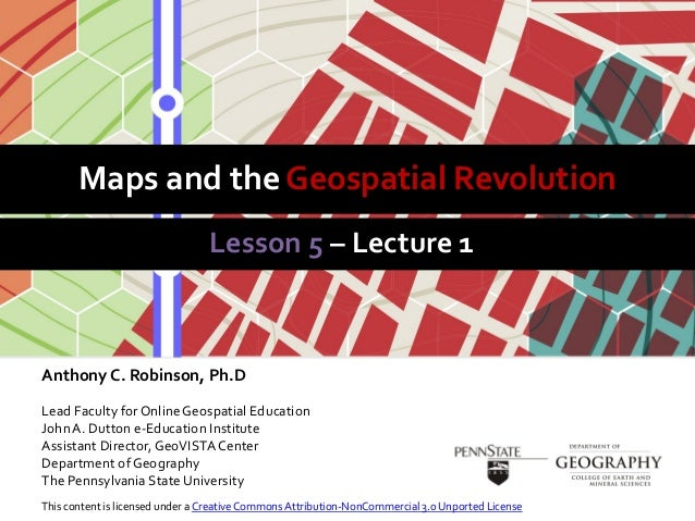 Maps and the Geospatial RevolutionLesson 5 – Lecture 1Anthony C. Robinson, Ph.DLead Faculty for Online Geospatial Educatio...