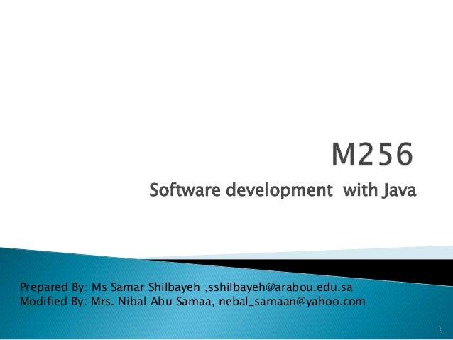 Software development with Java  Prepared By: Ms Samar Shilbayeh ,sshilbayeh@arabou.edu.sa Modified By: Mrs. Nibal Abu Sama...