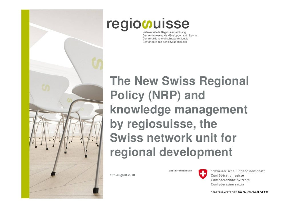 The New Swiss Regional Policy (NRP) and knowledge management by regiosuisse, the Swiss network unit for regional developme...