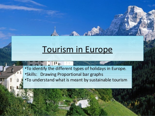 Tourism in EuropeTourism in Europe •To identify the different types of holidays in Europe. •Skills: Drawing Proportional b...