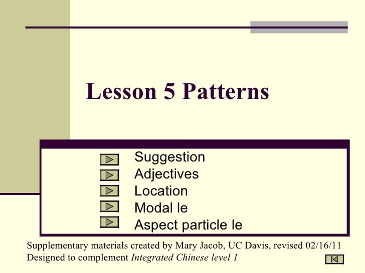 Lesson 5 Patterns Suggestion Adjectives Location Modal le Aspect particle le