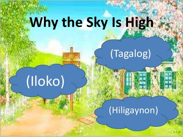 Why the Sky is High (tagalog, iloko,hiligaynon)