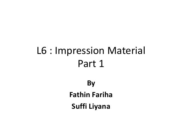 L6 : Impression Material Part 1 By Fathin Fariha Suffi Liyana
