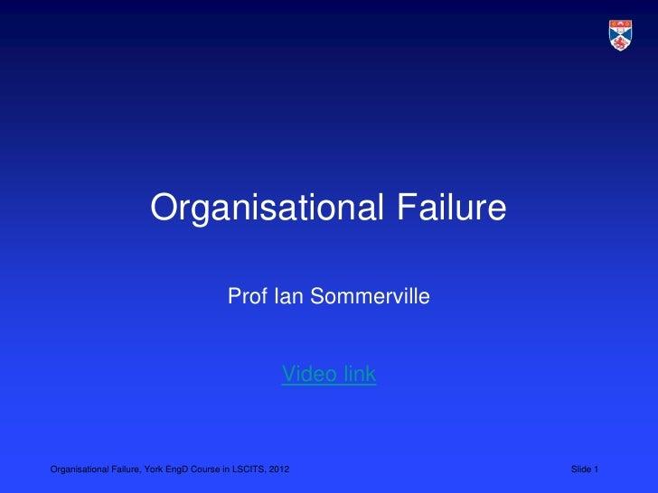 Organisational Failure                                         Prof Ian Sommerville                                       ...