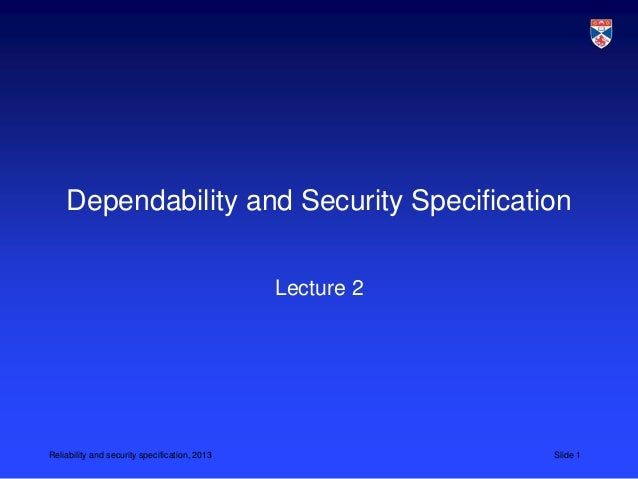 Dependability and Security Specification                                               Lecture 2Reliability and security s...