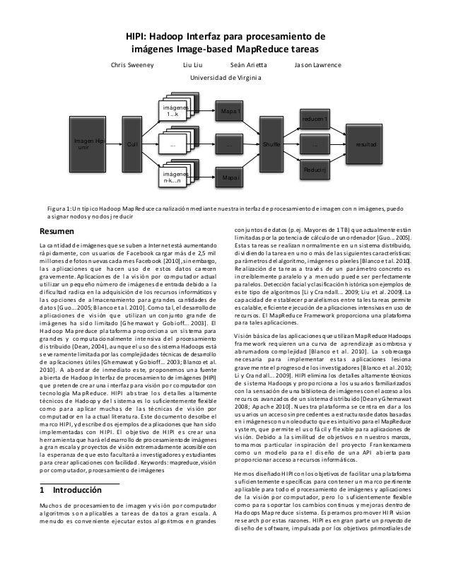 HIPI: Hadoop Interfaz para procesamiento de imágenes Image-based MapReduce tareas Chris Sweeney Liu Liu Seán Arietta Jason...