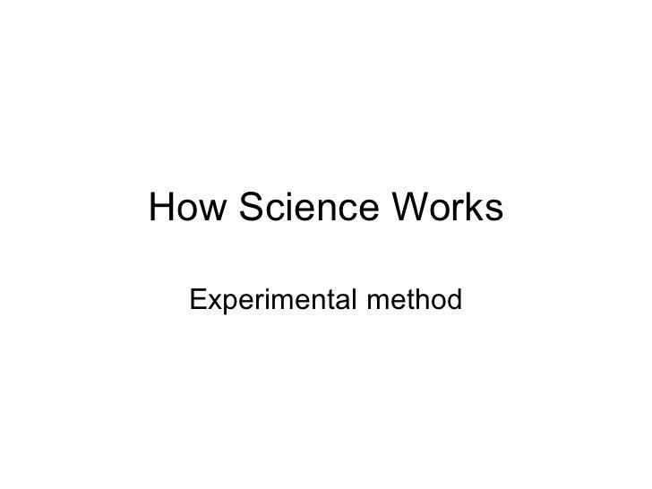How Science Works Experimental method