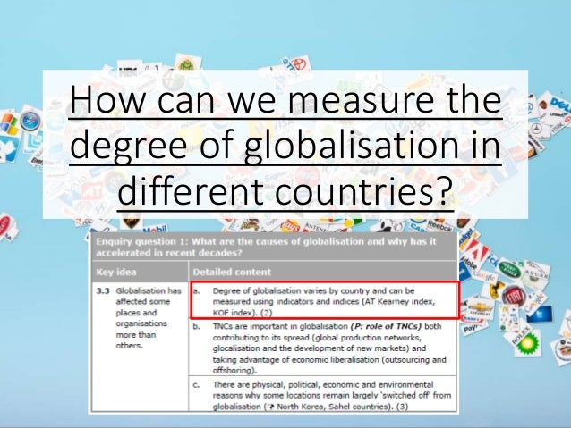 How can we measure the degree of globalisation in different countries?