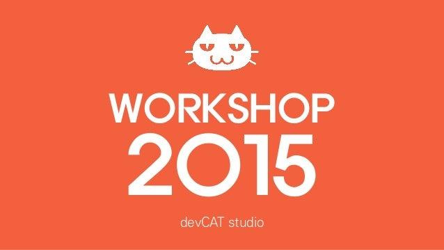 WORKSHOP 2015devCAT studio