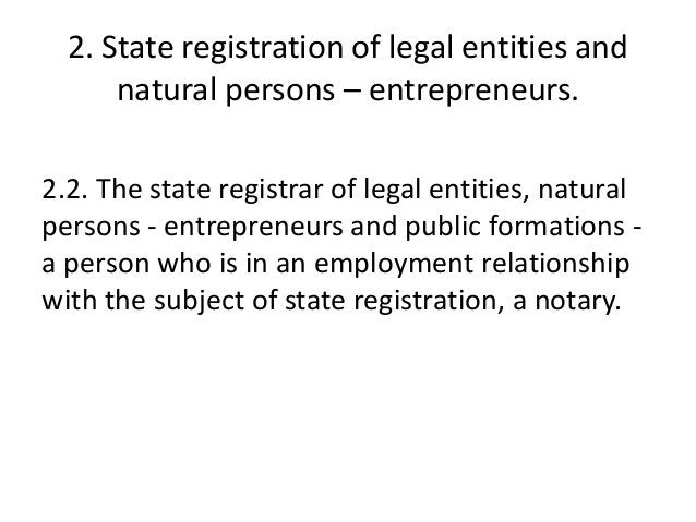 2. State registration of legal entities and natural persons – entrepreneurs. 2.2. The state registrar of legal entities, n...