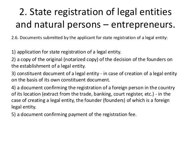 2. State registration of legal entities and natural persons – entrepreneurs. 2.6. Documents submitted by the applicant for...