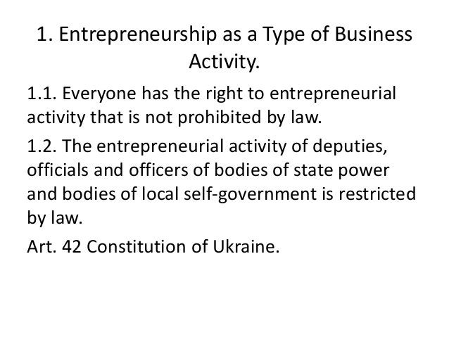1. Entrepreneurship as a Type of Business Activity. 1.1. Everyone has the right to entrepreneurial activity that is not pr...