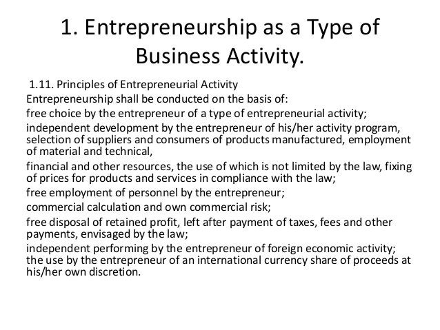 1. Entrepreneurship as a Type of Business Activity. 1.11. Principles of Entrepreneurial Activity Entrepreneurship shall be...