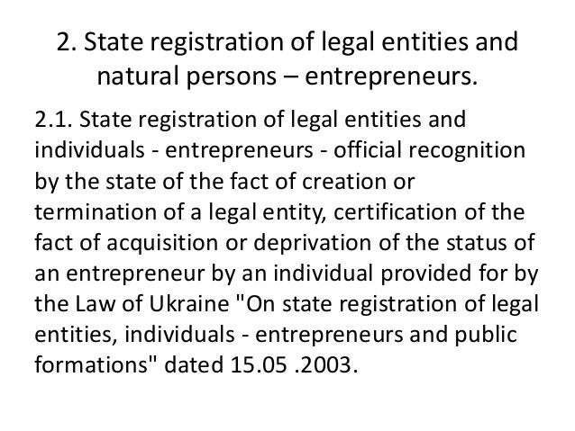 2. State registration of legal entities and natural persons – entrepreneurs. 2.1. State registration of legal entities and...
