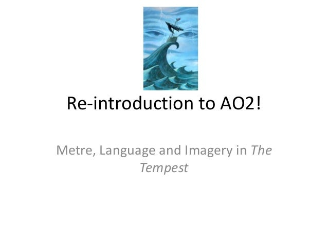 Re-introduction to AO2! Metre, Language and Imagery in The Tempest