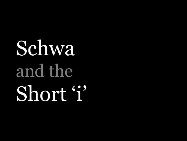 Schwa and the Short 'i'