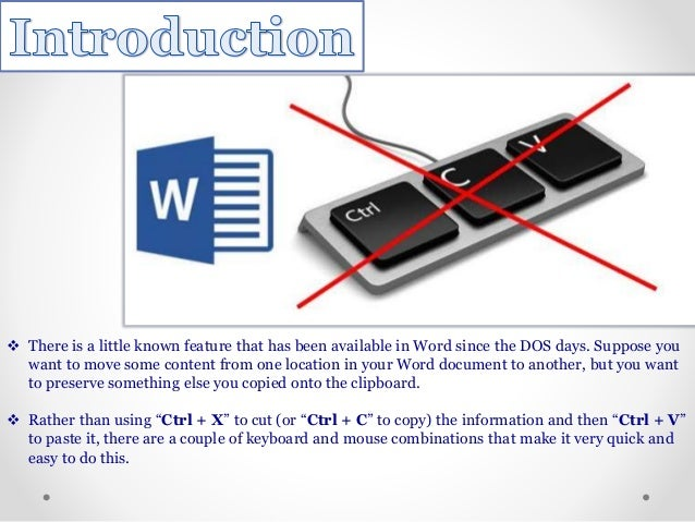  There is a little known feature that has been available in Word since the DOS days. Suppose you want to move some conten...