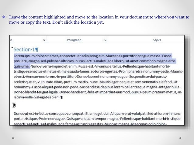  Leave the content highlighted and move to the location in your document to where you want to move or copy the text. Don'...