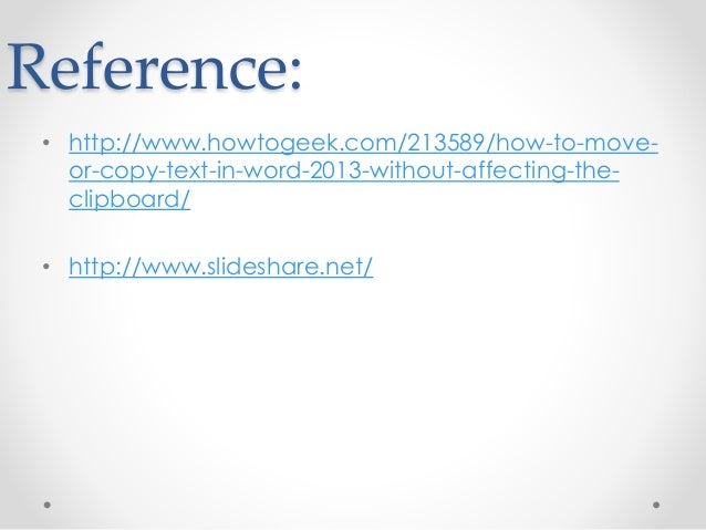 Reference: • http://www.howtogeek.com/213589/how-to-move- or-copy-text-in-word-2013-without-affecting-the- clipboard/ • ht...