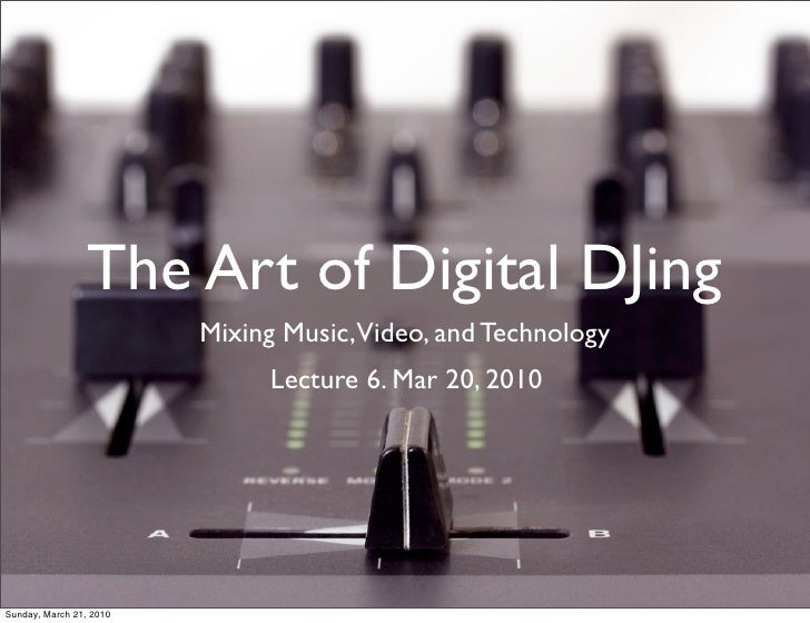 The Art of Digital DJing                          Mixing Music,Video, and Technology                               Lecture...