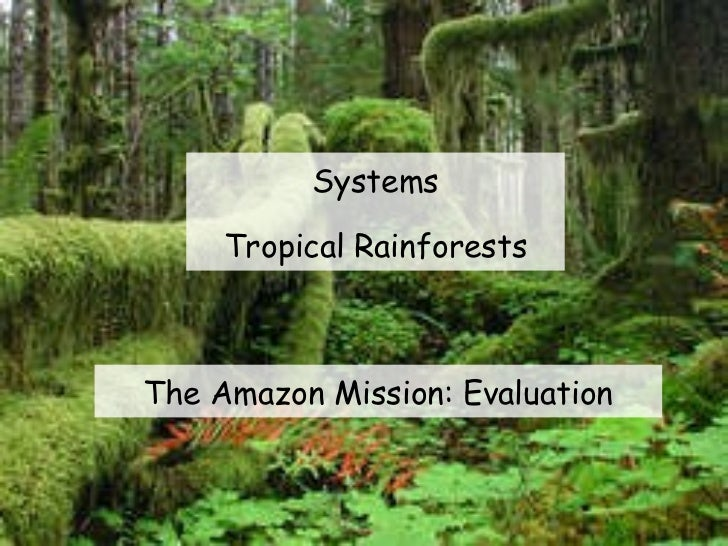 Systems Tropical Rainforests The Amazon Mission: Evaluation