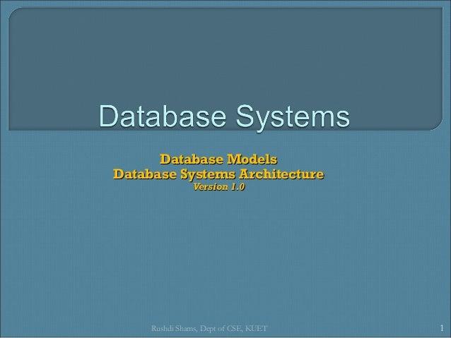 Database ModelsDatabase Models Database Systems ArchitectureDatabase Systems Architecture Version 1.0Version 1.0 1Rushdi S...