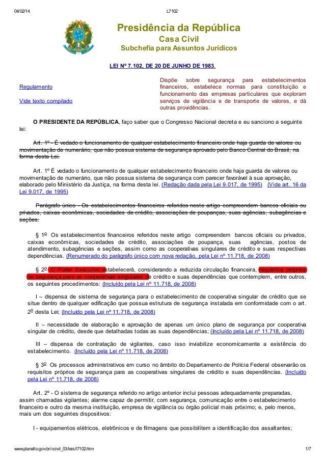 04/02/14  L7102  Presidência da República Casa Civil Subchefia para Assuntos Jurídicos LEI Nº 7.102, DE 20 DE JUNHO DE 198...