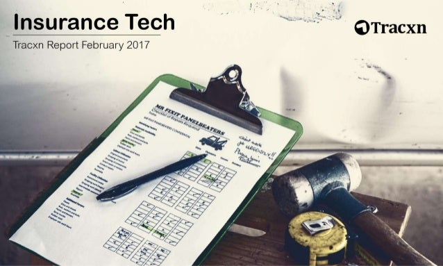 Insurance Tech Report – February 2017 Copyright © 2017, Tracxn Technologies Private Limited. All rights reserved. Tracxn W...