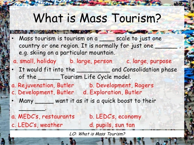 mass tourism Definition of tourism in english: tourism noun mass noun the commercial organization and operation of holidays and visits to places of interest.