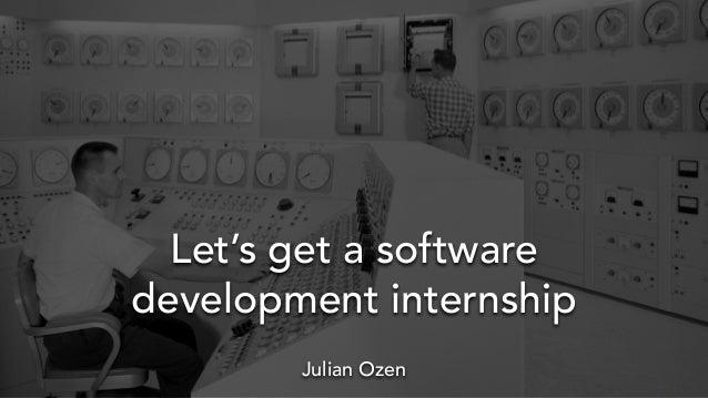 Let's get a software development internship Julian Ozen