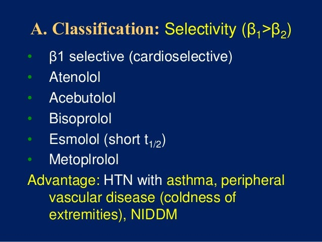 A. Classification and Mechanisms Selective β2 • Butoxamine (experimental) Nonselective (β1 & β2) • Nadolol • Propranolol •...