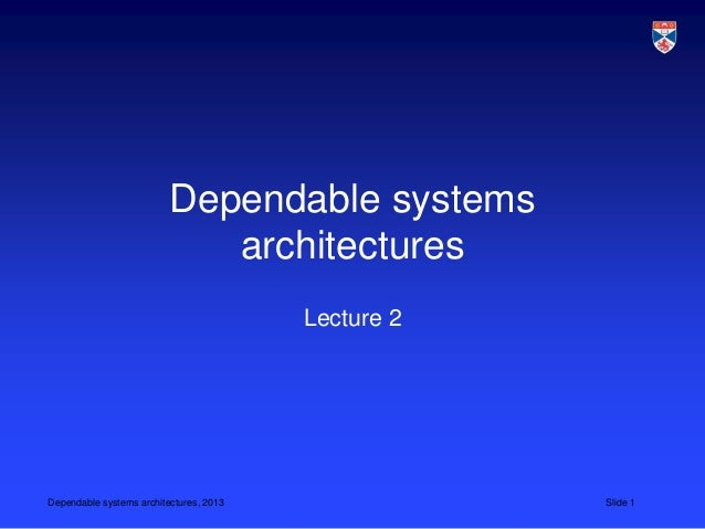 Dependable systems                             architectures                                         Lecture 2Dependable s...