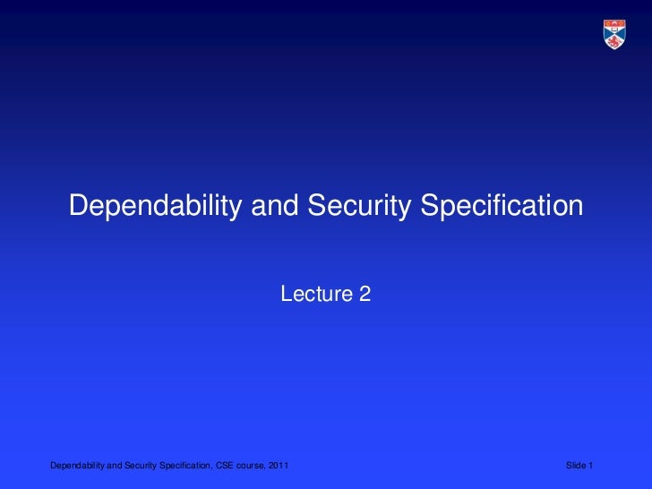 Dependability and Security Specification                                                        Lecture 2Dependability and...