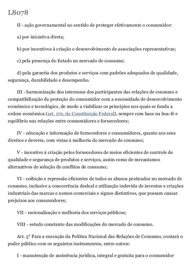 L8078 II - ação governamental no sentido de proteger efetivamente o consumidor: a) por iniciativa direta; b) por incentivo...