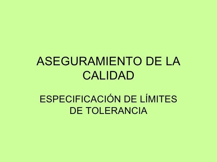 ASEGURAMIENTO DE LA CALIDAD ESPECIFICACIÓN DE LÍMITES DE TOLERANCIA