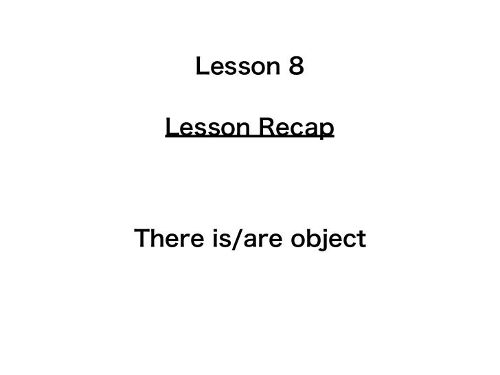 Lesson 8  Lesson RecapThere is/are object